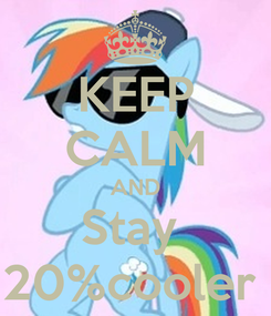 Poster: KEEP CALM AND Stay  20%cooler