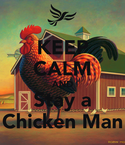 Poster: KEEP CALM AND Stay a Chicken Man
