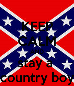Poster: KEEP CALM AND stay a  country boy