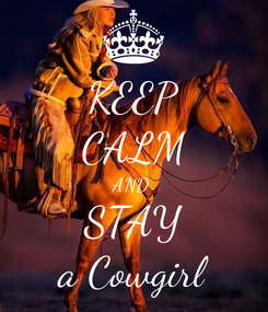 Poster: KEEP CALM AND  STAY a Cowgirl