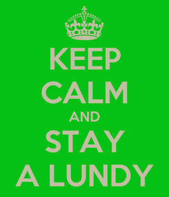 Poster: KEEP CALM AND STAY A LUNDY