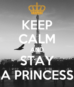 Poster: KEEP CALM AND STAY A PRINCESS