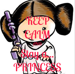 Poster: KEEP CALM AND Stay a... PRINCESS