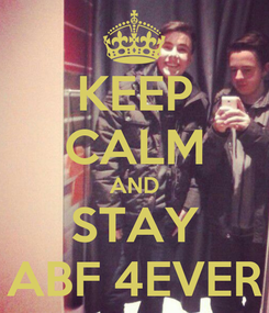Poster: KEEP CALM AND STAY ABF 4EVER