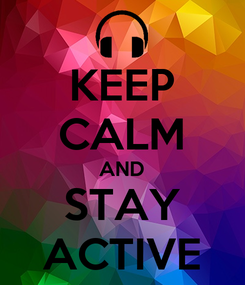 Poster: KEEP CALM AND STAY ACTIVE