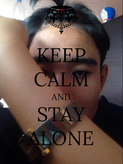 Poster: KEEP CALM AND STAY ALONE