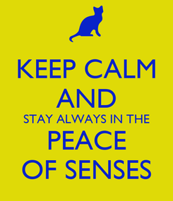 Poster: KEEP CALM AND STAY ALWAYS IN THE PEACE OF SENSES