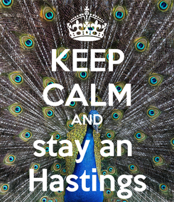 Poster: KEEP CALM AND stay an  Hastings