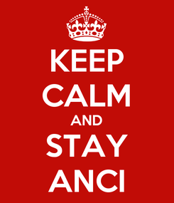 Poster: KEEP CALM AND STAY ANCI