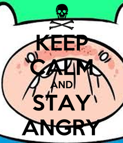 Poster: KEEP CALM AND STAY ANGRY