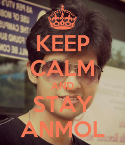 Poster: KEEP CALM AND STAY ANMOL