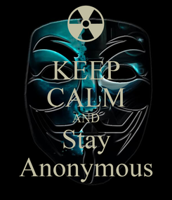 Poster: KEEP CALM AND Stay Anonymous