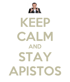 Poster: KEEP CALM AND STAY APISTOS