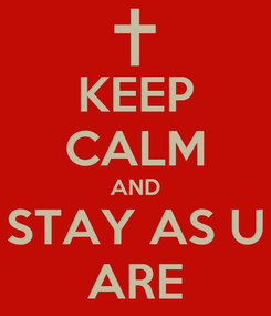 Poster: KEEP CALM AND STAY AS U ARE