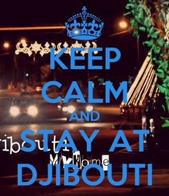 Poster: KEEP CALM AND STAY AT DJIBOUTI