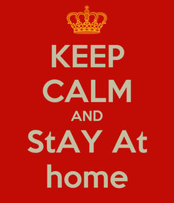 Poster: KEEP CALM AND StAY At home