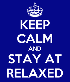 Poster: KEEP CALM AND STAY AT RELAXED