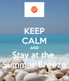 Poster: KEEP CALM AND Stay at the  Summer Breeze
