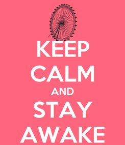 Poster: KEEP CALM AND STAY AWAKE