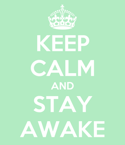 Poster: KEEP CALM AND STAY AWAKE