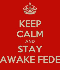 Poster: KEEP CALM AND STAY AWAKE FEDE