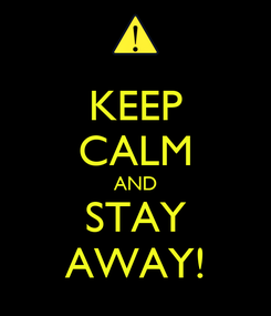 Poster: KEEP CALM AND STAY AWAY!