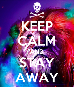 Poster: KEEP CALM AND STAY AWAY