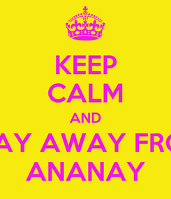 Poster: KEEP CALM AND STAY AWAY FROM ANANAY