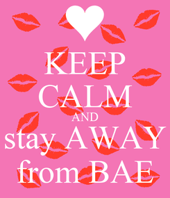 Poster: KEEP CALM AND stay AWAY from BAE