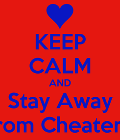 Poster: KEEP CALM AND Stay Away From Cheaters