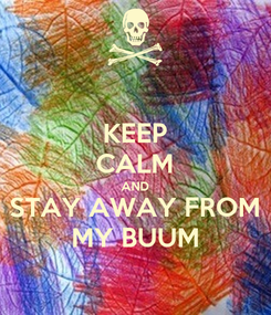 Poster: KEEP CALM AND STAY AWAY FROM MY BUUM