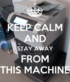 Poster: KEEP CALM AND STAY AWAY FROM THIS MACHINE