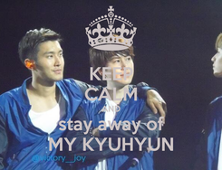 Poster: KEEP CALM AND stay away of MY KYUHYUN