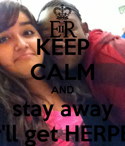 Poster: KEEP CALM AND stay away ur'll get HERPES