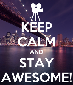 Poster: KEEP CALM AND STAY AWESOME!