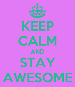 Poster: KEEP CALM AND STAY AWESOME