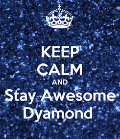 Poster: KEEP CALM AND Stay Awesome Dyamond