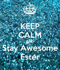 Poster: KEEP CALM AND Stay Awesome Ester