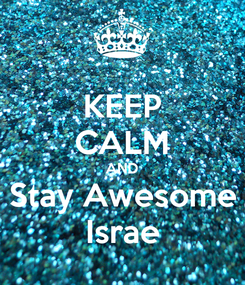 Poster: KEEP CALM AND Stay Awesome Israe