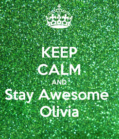 Poster: KEEP CALM AND Stay Awesome  Olivia