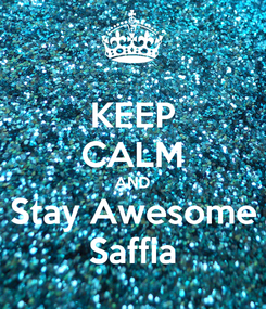 Poster: KEEP CALM AND Stay Awesome Saffia