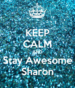 Poster: KEEP CALM AND Stay Awesome Sharon