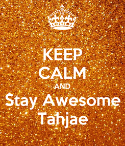 Poster: KEEP CALM AND Stay Awesome Tahjae
