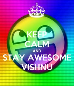 Poster: KEEP CALM AND STAY AWESOME VISHNU