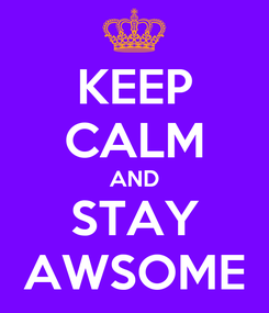 Poster: KEEP CALM AND STAY AWSOME