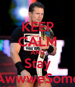 Poster: KEEP CALM AND Stay AwwweSome