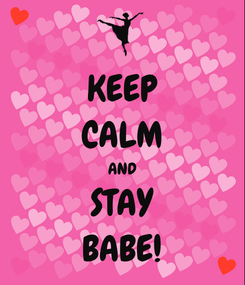 Poster: KEEP CALM AND STAY BABE!