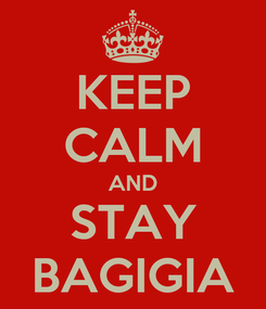 Poster: KEEP CALM AND STAY BAGIGIA