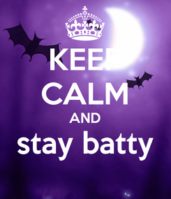 Poster: KEEP CALM AND stay batty