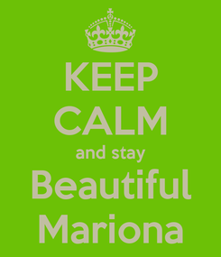 Poster: KEEP CALM and stay Beautiful Mariona